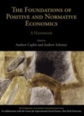 Foundations of Positive and Normative Economics: A Handbook A Handbook