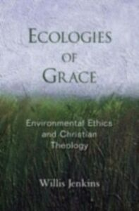 Foto Cover di Ecologies of Grace: Environmental Ethics and Christian Theology, Ebook inglese di Willis J. Jenkins, edito da Oxford University Press