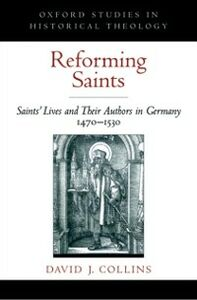 Ebook in inglese Reforming Saints: Saints' Lives and Their Authors in Germany, 1470-1530 Collins, David J.