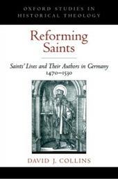 Reforming Saints: Saints'Lives and Their Authors in Germany, 1470-1530