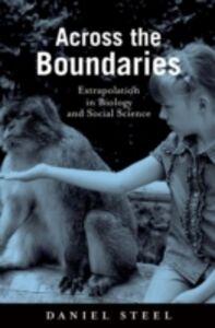 Foto Cover di Across the Boundaries: Extrapolation in Biology and Social Science, Ebook inglese di Daniel Steel, edito da Oxford University Press