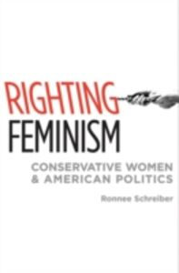 Ebook in inglese Righting Feminism Conservative Women and American Politics RONNEE, SCHREIBER