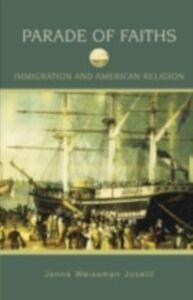 Foto Cover di Parade of Faiths: Immigration and American Religion, Ebook inglese di Jenna Weissman Joselit, edito da Oxford University Press