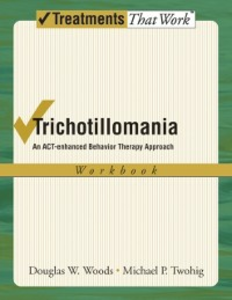 Ebook in inglese Trichotillomania: An ACT-enhanced Behavior Therapy Approach Therapist Guide Twohig, Michael P , Woods, Douglas W