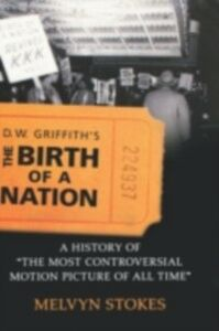 Foto Cover di D.W. Griffith's the Birth of a Nation: A History of the Most Controversial Motion Picture of All Time, Ebook inglese di Melvyn Stokes, edito da Oxford University Press