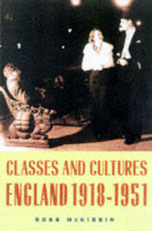 Classes and Cultures: England 1918-1951 - Ross McKibbin - cover