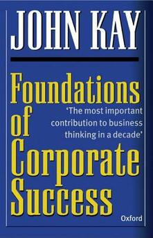 Foundations of Corporate Success: How Business Strategies Add Value - John Kay - cover