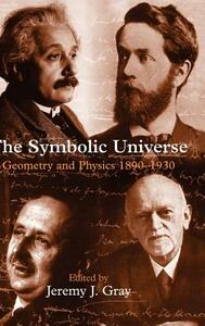 The Symbolic Universe: Geometry and Physics 1890-1930 - cover