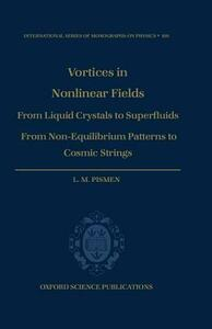 Vortices in Nonlinear Fields: From Liquid Crystals to Superfluids, from Non-equilibrium Patterns to Cosmic Strings - L. M. Pismen - cover