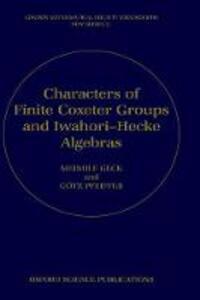 Characters of Finite Coxeter Groups and Iwahori-Hecke Algebras - Meinolf Geck,Gotz Pfeiffer - cover