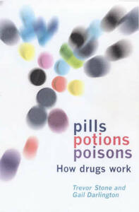 Pills, Potions and Poisons: How Drugs Work - Trevor Stone - cover