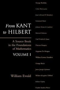 From Kant to Hilbert Volume 1: A Source Book in the Foundations of Mathematics - William Bragg Ewald - cover