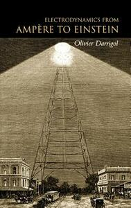 Electrodynamics from Ampere to Einstein - Olivier Darrigol - cover