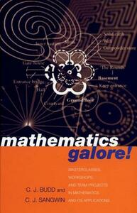Mathematics Galore!: Masterclasses, Workshops and Team Projects in Mathematics and its Applications - Christopher Budd,C. J. Sangwin - cover