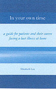 In Your Own Time: A guide for patients and their carers facing a last illness at home - Elizabeth Lee - cover