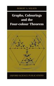 Graphs, Colourings and the Four-Colour Theorem - Robert A. Wilson - cover