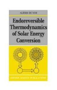 Endoreversible Thermodynamics of Solar Energy Conversion - Alexis de Vos - cover