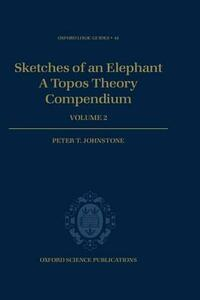 Sketches of an Elephant: A Topos Theory Compendium: Volume 2 - Peter T. Johnstone - cover