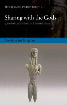 Sharing with the Gods: Aparchai and Dekatai in Ancient Greece - Theodora Suk Fong Jim - cover