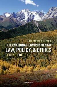 International Environmental Law, Policy, and Ethics - Alexander Gillespie - cover
