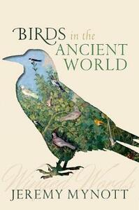Birds in the Ancient World: Winged Words - Jeremy Mynott - cover