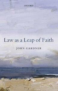 Law as a Leap of Faith: Essays on Law in General - John Gardner - cover