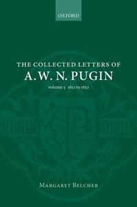 The Collected Letters of A. W. N. Pugin: Volume V: 1851-1852 - cover