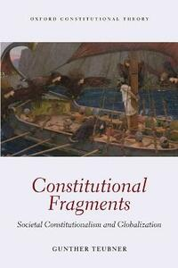 Constitutional Fragments: Societal Constitutionalism and Globalization - Gunther Teubner - cover