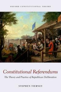 Constitutional Referendums: The Theory and Practice of Republican Deliberation - Stephen Tierney - cover