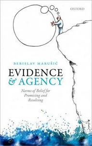 Evidence and Agency: Norms of Belief for Promising and Resolving - Berislav Marusic - cover
