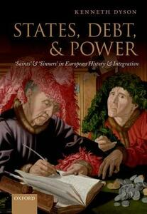 States, Debt, and Power: 'Saints' and 'Sinners' in European History and Integration - Kenneth Dyson - cover