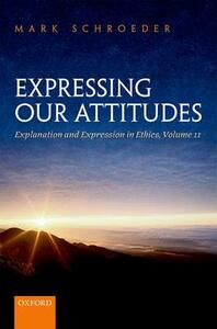 Expressing Our Attitudes: Explanation and Expression in Ethics, Volume 2 - Mark Schroeder - cover