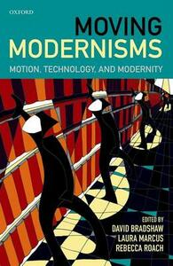 Moving Modernisms: Motion, Technology, and Modernity - cover