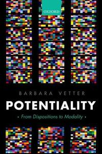 Potentiality: From Dispositions to Modality - Barbara Vetter - cover