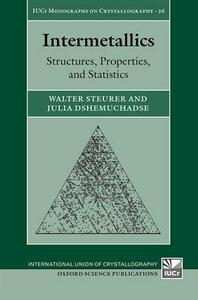 Intermetallics: Structures, Properties, and Statistics - Walter Steurer,Julia Dshemuchadse - cover