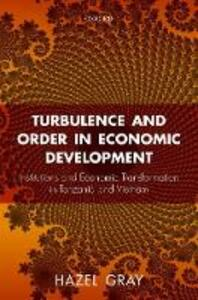 Turbulence and Order in Economic Development: Institutions and Economic Transformation in Tanzania and Vietnam - Hazel Gray - cover