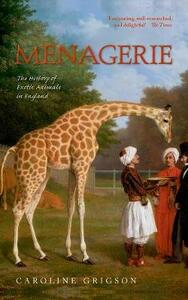 Menagerie: The History of Exotic Animals in England - Caroline Grigson - cover