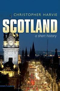 Scotland: A Short History: new edition - Christopher Harvie - cover