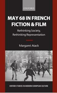 May 68 in French Fiction and Film: Rethinking Society, Rethinking Representation - Margaret Atack - cover