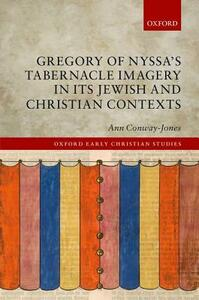 Gregory of Nyssa's Tabernacle Imagery in Its Jewish and Christian Contexts - Ann Conway-Jones - cover