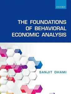 The Foundations of Behavioral Economic Analysis - Sanjit Dhami - cover