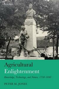 Agricultural Enlightenment: Knowledge, Technology, and Nature, 1750-1840 - Peter M. Jones - cover