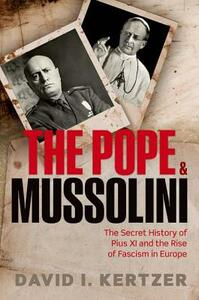 The Pope and Mussolini: The Secret History of Pius XI and the Rise of Fascism in Europe - David I. Kertzer - cover