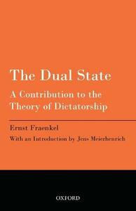 The Dual State: A Contribution to the Theory of Dictatorship - Ernst Fraenkel,Jens Meierhenrich - cover