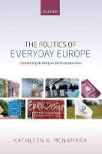 The Politics of Everyday Europe: Constructing Authority in the European Union - Kathleen R. McNamara - cover