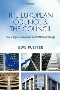The European Council and the Council: New intergovernmentalism and institutional change - Uwe Puetter - cover