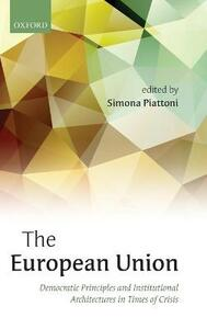 The European Union: Democratic Principles and Institutional Architectures in Times of Crisis - cover