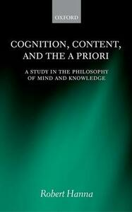 Cognition, Content, and the A Priori: A Study in the Philosophy of Mind and Knowledge - Robert Hanna - cover