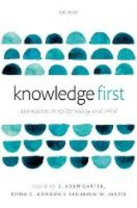 Knowledge First: Approaches in Epistemology and Mind - cover