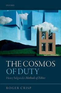 The Cosmos of Duty: Henry Sidgwick's Methods of Ethics - Roger Crisp - cover